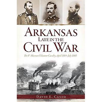Arkansas Late in the Civil War - The 8th Missouri Volunteer Cavalry -