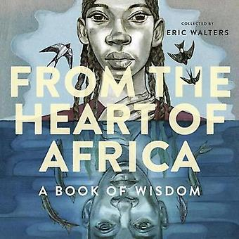 From The Heart Of Africa - A Book Of Wisdom by Eric Walters - 97817704