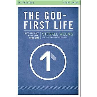 The GodFirst Life Study Guide Uncomplicate Your Life Gods Way by Weems & Stovall
