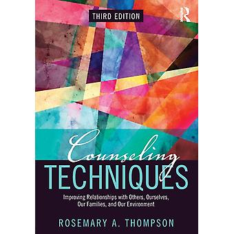 Counseling Techniques: Improving Relationships with Others Ourselves Our Families and Our Environment (Paperback) by Thompson Rosemary A. Ed.D.