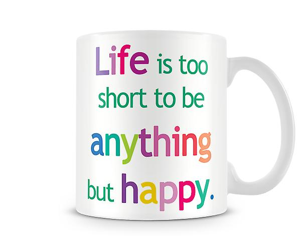 Life To Short Happy Printed Mug