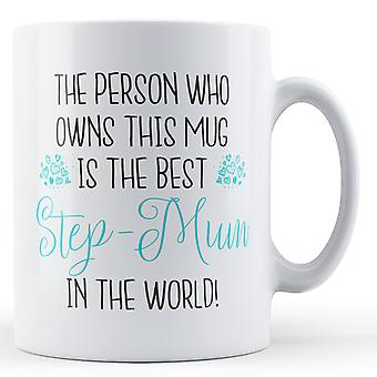 The person who owns this mug is the best Step- Mum in the world! - Printed Mug