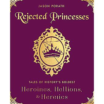 Rejected Princesses - Tales of History's Boldest Heroines - Hellions -