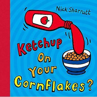 Ketchup auf Ihre Cornflakes? von Nick Sharratt - 9780439950640 Buch