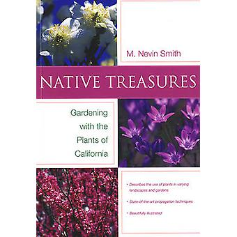 Native Treasures - Gardening with the Plants of California by Nevin Sm