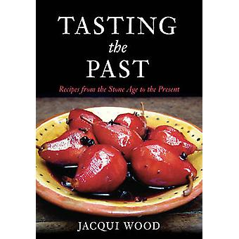 Tasting the Past - Recipes from the Stone Age to Present by Jacqui Woo