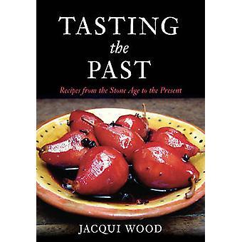 Proeven van het verleden - recepten uit de steentijd tot heden door Jacqui Woo