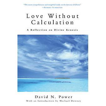 L'amour sans calcul - une réflexion sur la kénose Divine par David N.