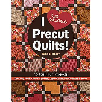 I Love Precut Quilts! - 16 Fast - Fun Projects by Tricia Maloney - 978