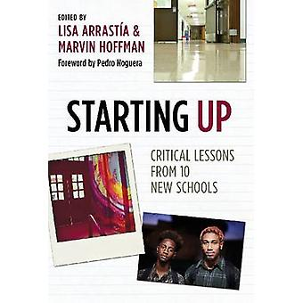 Starting Up - Critical Lessons from 10 New Schools by Pedro A. Noguera