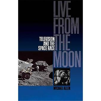 Live from the Moon - Film - Television and the Space Race by Michael A