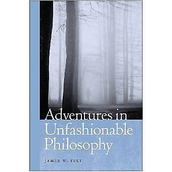 Adventures in Unfashionable Philosophy by James W. Felt - 97802680290