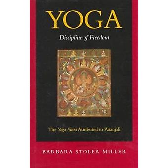 Yoga - Discipline of Freedom - the Yoga Sutra Attributed to Patanjali
