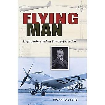 Flying Man: Hugo Junkers and the Dream of Aviation (Centennial of Flight Series)