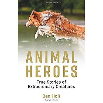 Tierische Helden: Wahre Geschichten von außergewöhnlichen Kreaturen