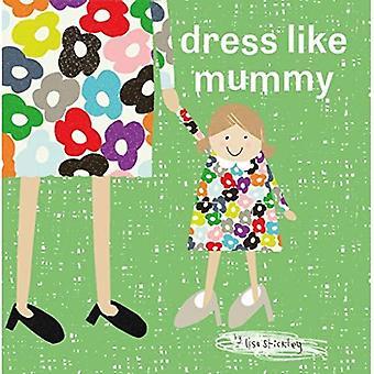 dress like mummy (like mummy)