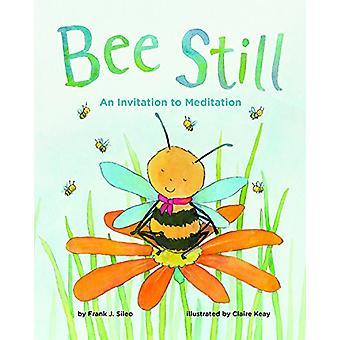 Bee Still - An Invitation to Meditation by Frank J Sileo - 97814338287