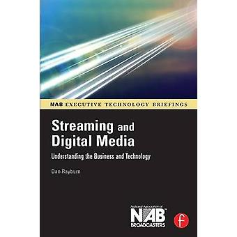 Streaming and Digital Media Understanding the Business and Technology by Rayburn & Dan