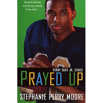 Prayed Up by Perry Moore & Stephanie