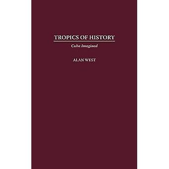 Tropics of History Cuba Imagined by West & Alan