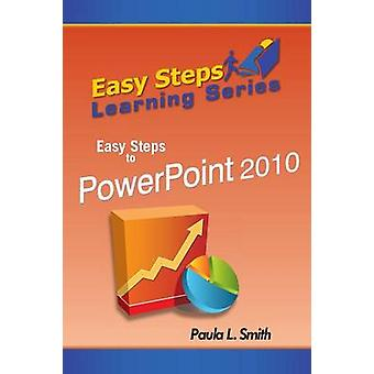 Easy Steps Learning Series Easy Steps to PowerPoint 2010 by Smith & Paula L.
