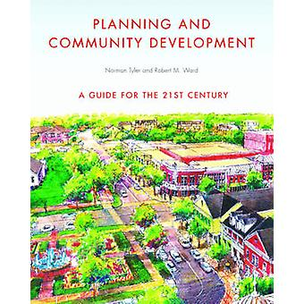 Planning and Community Development - A Guide for the 21st Century by N