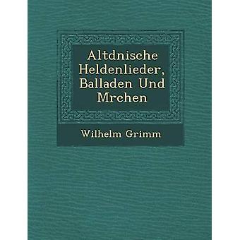 Altdnische Heldenlieder Balladen Und Mrchen by Grimm & Wilhelm
