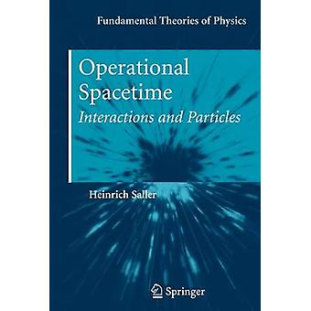 Operational Spacetime  Interactions and Particles by Saller & Heinrich