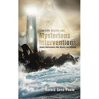 True Life Stories and Mysterious Interventions True Life Stories and Mysterious Interventions by Poole & Harold Gene