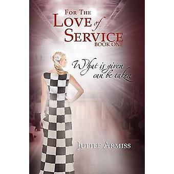 For the Love of Service Book 1  What Is Given Can Be Taken by Armiss & Juttee