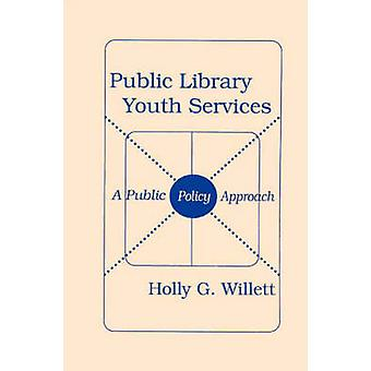 Public Library Youth Services A Public Policy Approach by Willett & Holly G.