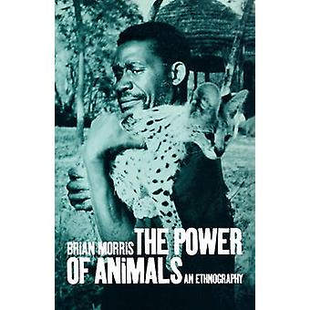 The Power of Animals An Ethnography by Morris & Brian