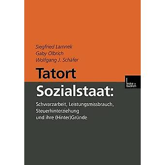 Tatort Sozialstaat Schwarzarbeit Leistungsmissbrauch vorbei Und Ihre HinterGrnde von & Siegfried Lamnek