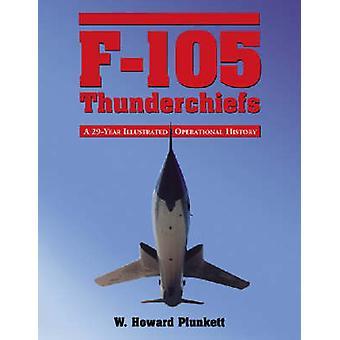 F-105 Thunderchiefs - un 29-an Illustrated histoire opérationnelle - avec