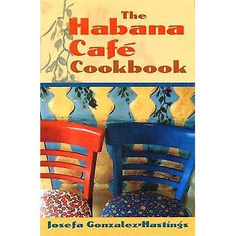 The Habana Cafe Cookbook par Josefa Gonzalez-Hastings-Andria Kuzeff