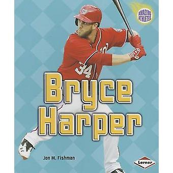 Bryce Harper by Jon M Fishman - 9781467721844 Book