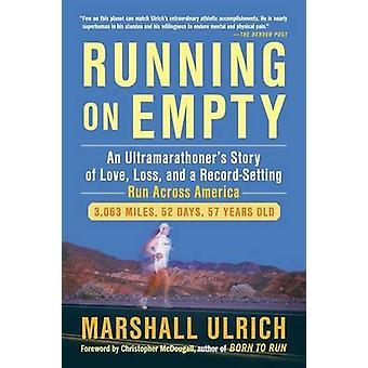 Running On Empty - An Ultramarathoner's Story of Love - Loss and a Rec
