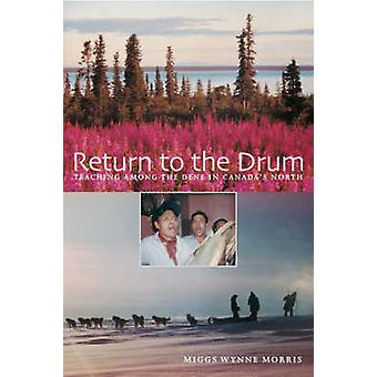 Return to the Drum - Teaching Among the Dene in Canada's North by Migg