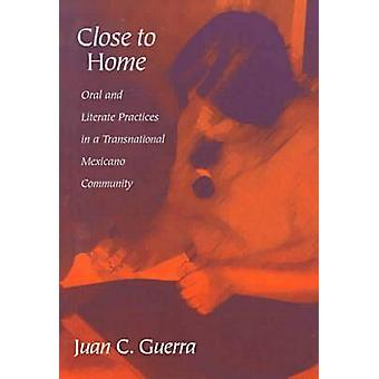 Close to Home - Oral and Literate Practices in a Transnational Mexican
