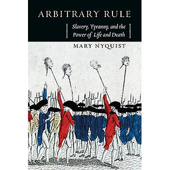 Arbitrary Rule - Slavery - Tyranny - and the Power of Life and Death b