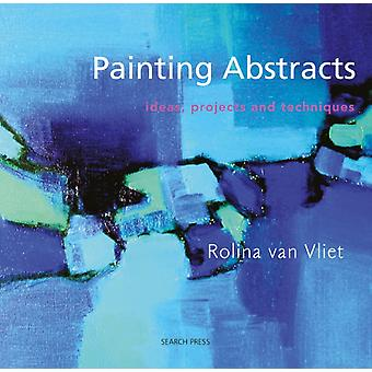 Painting Abstracts: Ideas Projects and Techniques (Paperback) by Van Vliet Rolina