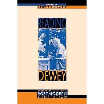 Reading Dewey - Interpretations for a Postmodern Generation by Larry H