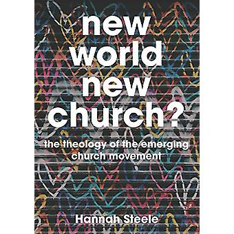 New World - New Church? - Theology and the Emerging Church by Hannah S