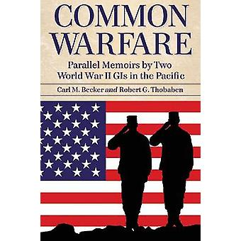 Common Warfare - Parallel Memoirs by Two World War II GIs in the Pacif