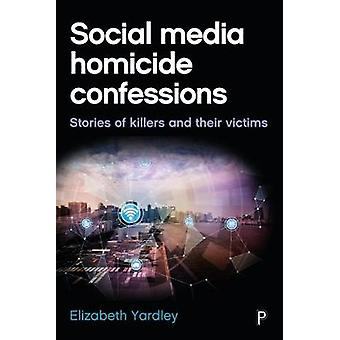 Social media homicide confessions - Stories of killers and their victi