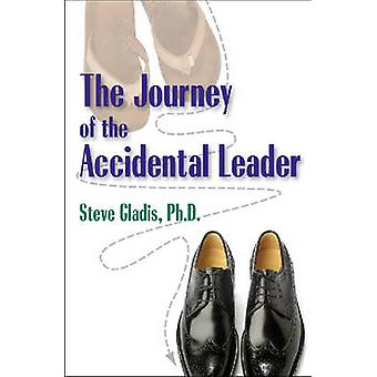 The Journey of the Accidental Leader by Steve Gladis - 9781599961217