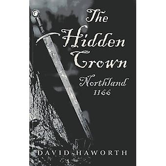 The Hidden Crown - Northland - 1166 by David Haworth - 9781782791973 B