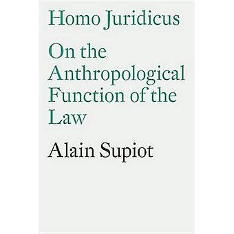 Homo Juridicus - On the Anthropological Function of the Law by Alain S