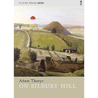 On Silbury Hill by Adam Thorpe - 9781908213365 Book