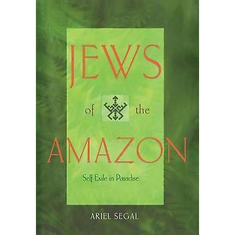 Juifs de l'Amazonie - exilé au paradis par Ariel Segal Freilich-